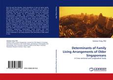 Bookcover of Determinants of Family Living Arrangements of Older Singaporeans