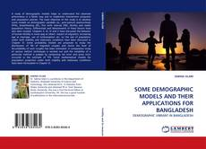 Bookcover of SOME DEMOGRAPHIC MODELS AND THEIR APPLICATIONS FOR BANGLADESH