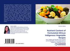 Couverture de Nutrient Content of Formulated African Indigenous Vegetable Recipes