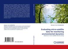 Bookcover of Evaluating micro-satellite data for monitoring environmental dynamics