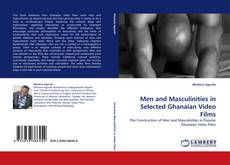 Couverture de Men and Masculinities in Selected Ghanaian Video Films