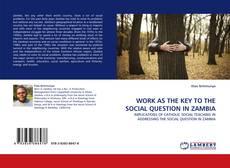 Capa do livro de WORK AS THE KEY TO THE SOCIAL QUESTION IN ZAMBIA