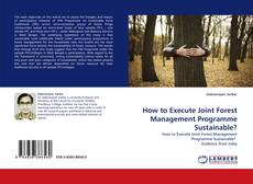 Обложка How to Execute Joint Forest Management Programme Sustainable?