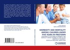 Buchcover von MORBIDITY AND MORTALITY AMONG CHILDREN UNDER FIVE YEARS IN FREETOWN