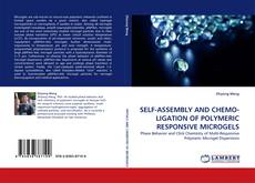 Bookcover of SELF-ASSEMBLY AND CHEMO-LIGATION OF POLYMERIC RESPONSIVE MICROGELS