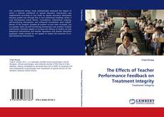 Bookcover of The Effects of Teacher Performance Feedback on Treatment Integrity