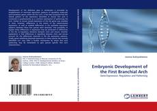 Bookcover of Embryonic Development of the First Branchial Arch