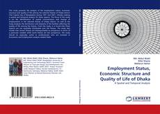 Bookcover of Employment Status, Economic Structure and Quality of Life of Dhaka