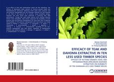 Bookcover of EFFICACY OF TEAK AND DAHOMA EXTRACTIVE IN TEN LESS USED TIMBER SPECIES