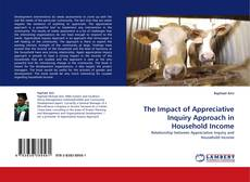 Bookcover of The Impact of Appreciative Inquiry Approach in Household Income