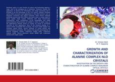 GROWTH AND CHARACTERIZATION OF ALANINE COMPLEX NLO CRYSTALS的封面