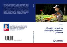 Bookcover of life skills - a tool for developing neglected juveniles