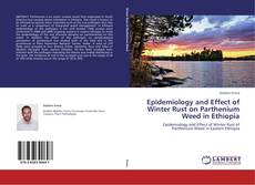 Bookcover of Epidemiology and Effect of Winter Rust on Parthenium Weed in Ethiopia