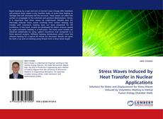 Bookcover of Stress Waves Induced by Heat Transfer in Nuclear Applications