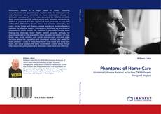 Bookcover of Phantoms of Home Care