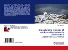 Bookcover of Understanding Evolution of Antifreeze Mechanisms in Antarctic Fish