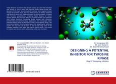 Bookcover of DESIGNING A POTENTIAL INHIBITOR FOR TYROSINE KINASE