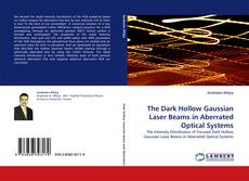Bookcover of The Dark Hollow Gaussian Laser Beams in Aberrated Optical Systems