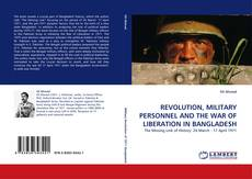 Bookcover of REVOLUTION, MILITARY PERSONNEL AND THE WAR OF LIBERATION IN BANGLADESH