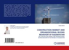 CONSTRUCTION MARKET AND ORGANIZATIONAL BUYING BEHAVIOR OF KAZAKHSTAN的封面