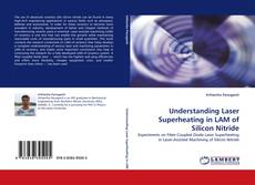 Understanding Laser Superheating in LAM of Silicon Nitride kitap kapağı