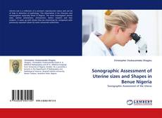 Bookcover of Sonographic Assessment of Uterine sizes and Shapes in Benue Nigeria