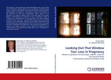 Capa do livro de Looking Out That Window Too: Loss in Pregnancy
