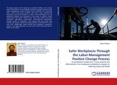 Borítókép a  Safer Workplaces Through the Labor-Management Positive Change Process - hoz