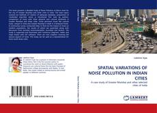 Bookcover of SPATIAL VARIATIONS OF NOISE POLLUTION IN INDIAN CITIES