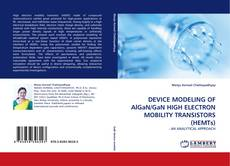 Bookcover of DEVICE MODELING OF AlGaN/GaN HIGH ELECTRON MOBILITY TRANSISTORS (HEMTs)