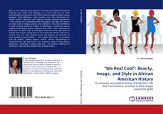 """Bookcover of """"We Real Cool"""": Beauty, Image, and Style in African American History"""