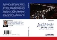 Bookcover of Towards flexible QoS provisioning for inter-provider services