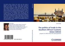 Borítókép a  The politics of trade in the Southern African Customs Union (SACU) - hoz
