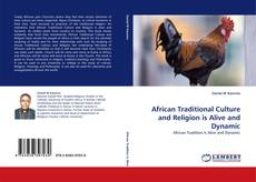 Bookcover of African Traditional Culture and Religion is Alive and Dynamic