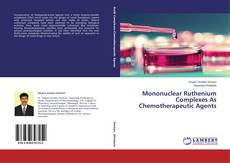 Capa do livro de Mononuclear Ruthenium Complexes As Chemotherapeutic Agents