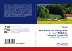 Bookcover of Enrichment and Management  of Heavy Metals in  Sewage Irrigated Soil