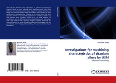 Investigations for machining characteristics of titanium alloys by USM的封面
