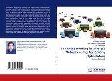 Bookcover of Enhanced Routing in Wireless Network using Ant Colony Optmization