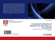 Bookcover of A Computed Verification of Radiation and Light Field Size on Cobalt-60