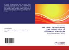 Bookcover of The Quest for Autonomy and Politicisation of Differences in Ethiopia