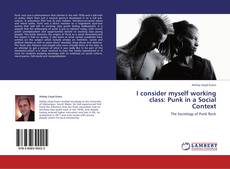 Bookcover of I consider myself working class: Punk in a Social Context