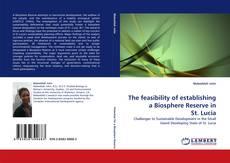 Copertina di The feasibility of establishing a Biosphere Reserve in St. Lucia