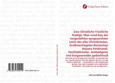 Bookcover of Zwo Christliche Tröstliche Predigt, Vber vnnd bey der vorgesteltten eyngesarckten Leich des aller Christlichsten, Großmechtigsten Römischen Keysers Ferdinandi, Hochloblichster, Gottsäligster vnd Ewigwerender gedechtnuß