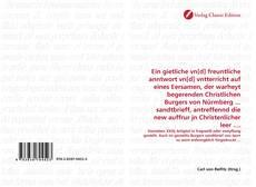 Bookcover of Ein gietliche vn[d] freuntliche anntwort vn[d] vntterricht auf eines Eersamen, der warheyt begerenden Christlichen Burgers von Nürmberg ... sandtbrieff, antreffennd die new auffrur jn Christenlicher leer ....
