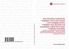 Bookcover of Zwo Christliche Catholische Predigten vnd in Gott reinem wort wollgegruendete Predigten vber das Acht vnd zwantzigste Capitel des trewen Propheten Ezechielis