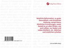 Capa do livro de Nützliche Reformation, zu guter Gesundtheit, und christlicher Ordnung, sampt hierzu dienlichen Erinnerungen, waser Gestalt es an allen Örtten, wie auch allhier, zur Seelen und Leibes Wolfahrt, etc. löblichen und nützlichen zuhalten
