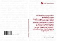 Bookcover of Warhaffthiger gegrüntter kegenbericht des Magdeburgischen Stadthalters und heimverordenten Rethe wider Anthoni Schenitz, jüngst zu Wittemberg außgangen Schandtbuch, wie sich die sachen mit Hansen Schenitz, seines brudern, Rechtfertigung zugetragen, und...