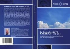 Bookcover of So kam die GUTE NACHRICHT  zu uns