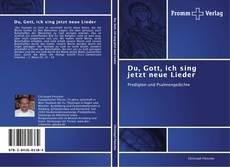 Capa do livro de Du, Gott, ich sing jetzt neue Lieder