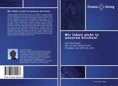 Bookcover of Wir leben nicht in unseren Kirchen!